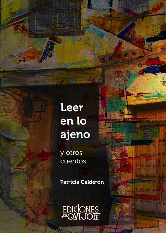 Leer en lo ajeno y otros cuentos Patricia Calderón